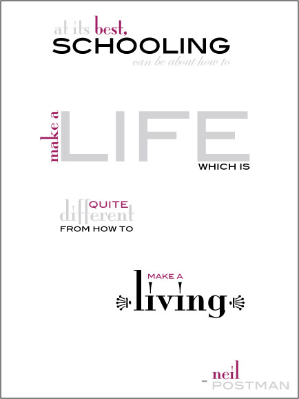 """""""At its best, schooling can  be about how to make a life, which is quite different from how to make a living"""""""